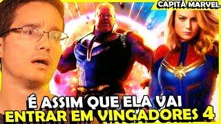 COMO A CAPITÃ MARVEL VAI SE ENCAIXAR EM VINGADORES 4