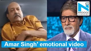 Ailing Amar Singh sends apology video to Bachchan family f..