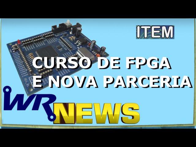 CURSO DE FPGA E PARCERIA ITEM | WR News #11