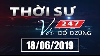 Thời Sự 247 Với Đỗ Dzũng | 18/06/2019 | SET TV www.setchanne.tv