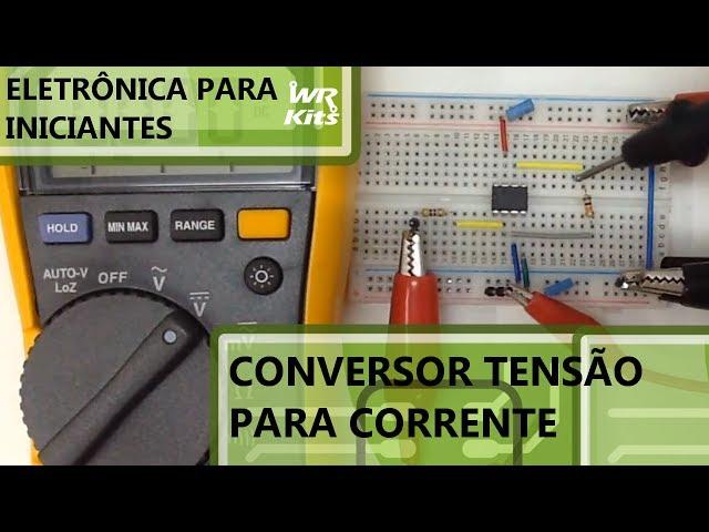 CONVERSOR TENSÃO PARA CORRENTE COM 741 | Eletrônica para Iniciantes #066