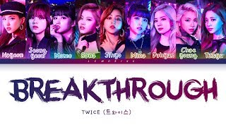 TWICE - Breakthrough (트와이스/トゥワイス - Breakthrough) [Color Coded Lyrics/Kan/Rom/Eng/가사]