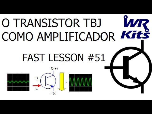 O TRANSISTOR TBJ COMO AMPLIFICADOR | Fast Lesson #51