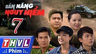 THVL | Bản năng nguy hiểm - Tập 7