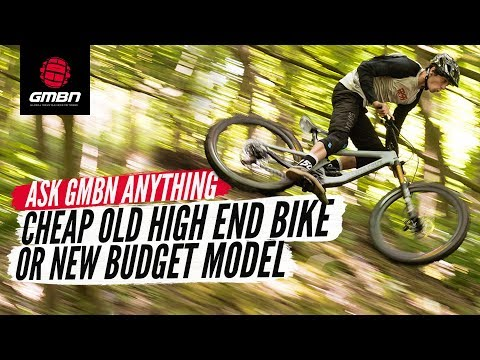 Cheap Old High End Bike Or New Budget Model | Ask GMBN Anything About Mountain Biking