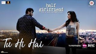 Tu Hi Hai – Half Girlfriend – Rahul Mishra