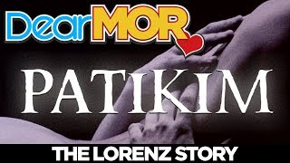 "Dear MOR: ""Patikim"" The Lorenz Story 04-17-18"
