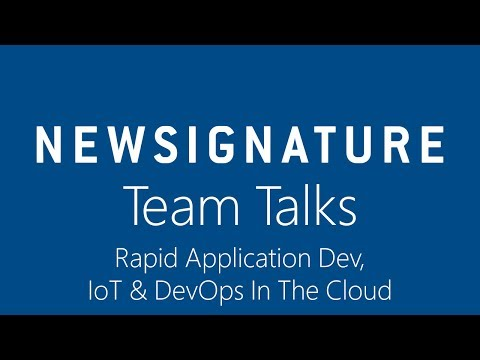 New Signature Team Talks - Rapid Application Dev, IoT and DevOps in the Cloud