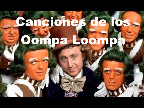 Canciones de Oompa Loompa (Willy Wonka y su Fabrica de Chocolate)
