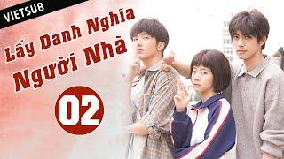 LẤY DANH NGHĨA NGƯỜI NHÀ - Tập 02 ( Vietsub)   Phim Thanh Xuân Ngọt Ngào Siêu Hay Hè 2020