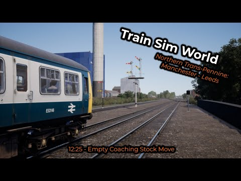 Empty Coaching Stock Move (12:25) -- Train Sim World: Northern Trans-Pennine