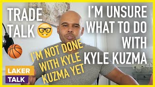 I'm Not Sure What to Do with Kyle Kuzma (YET!) - Lakers Trade Talk