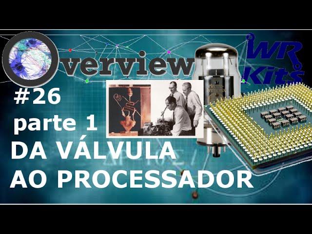 DA VÁLVULA AO PROCESSADOR (Parte 1) | Overview #26