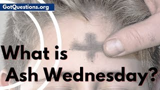 What is Ash Wednesday? | Lent Fasting | GotQuestions.org