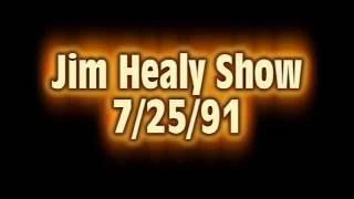 Jim Healy Show 7/25/91