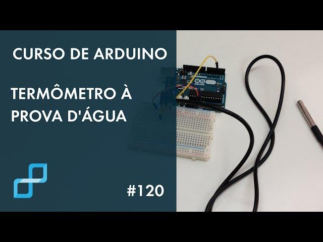 TERMÔMETRO À PROVA D'ÁGUA | Curso de Arduino #120