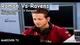 Roman Vs Ravens @Extreme Masters IV European Championship