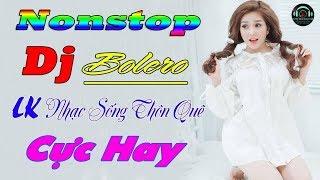 Nonstop Bolero Remix 2019 - LK Nhạc Sống Vàng Remix Cực Phiêu - Nhạc Sống Bolero Sến Remix 2019