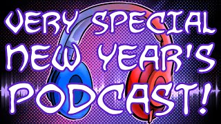 A Very Special Bonus New Year's Podcast!