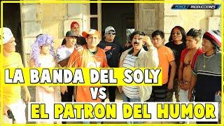 """""""LA BANDA DEL SOLY VS EL PATRÓN DEL HUMOR"""" EP. 1"""
