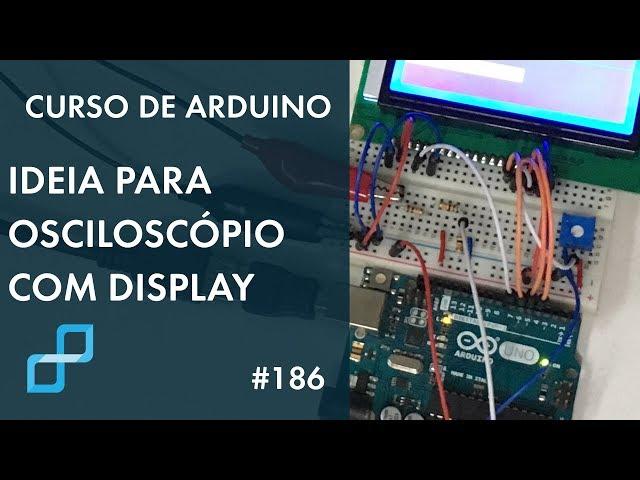 IDEIA PARA OSCILOSCÓPIO COM DISPLAY GRÁFICO | Curso de Arduino #186