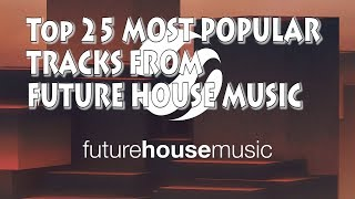 [Top 25] Most Popular Tracks From Future House Music