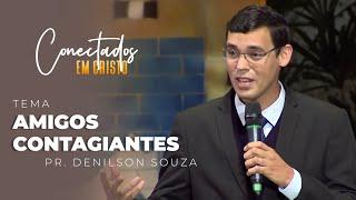 21/04/21 - AMIGOS CONTAGIANTES | Pr. Denilson Souza