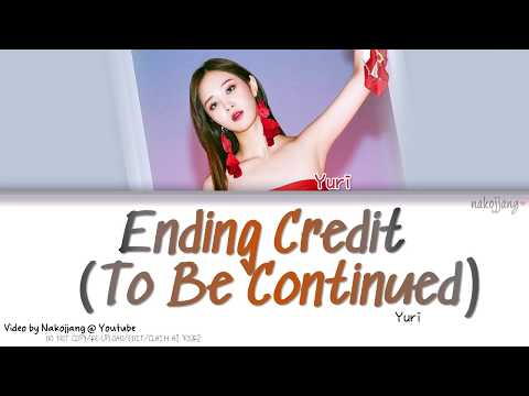 YURI (유리) – ENDING CREDIT (TO BE CONTINUED) (Color Coded Lyrics Eng/Rom/Han/가사)