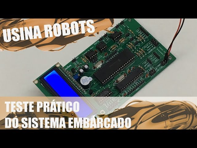TESTE PRÁTICO DO SISTEMA EMBARCADO | Usina Robots #083