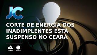 Corte de energia dos inadimplentes está suspenso até junho no Ceará