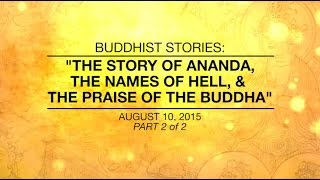 BUDDHIST STORIES: THE STORY OF ANANDA, THE NAMES OF HELL & THE PRAISE OF THE BUDDHA -PART2/2