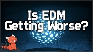 Is EDM Getting Worse?