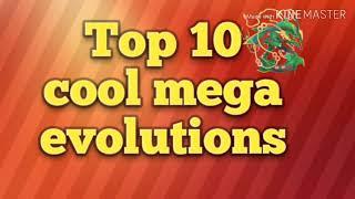 Top 10 best and cool mega evolutions .