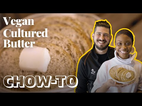 How to Make Vegan Cultured Butter | CHOW-TO — Cook #WithMe