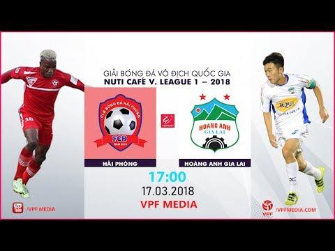 Trực Tiếp | Hải Phòng vs Hoàng Anh Gia Lai | VÒNG 2 NUTI CAFE V LEAGUE 2018