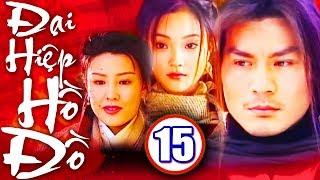 Đại Hiệp Hồ Đồ - Tập 15 | Phim Kiếm Hiệp Trung Quốc Mới Nhất 2018 | Phim Bộ Hay Nhất 2018
