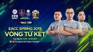 [Trực tiếp] Vòng Knockout - Tứ kết DUAL - EACC SPRING 2019 [FIFA Online 4]
