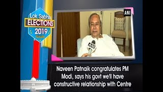 Naveen Patnaik congratulates PM Modi, says his govt we'll have constructive relationship with Centre