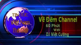 Ve Dem - 60 Phut - Tin Tuc Moi Nhat - DJ Viet Cuong - Tin Tuc Moi Nhat Ngay 18/04/2019