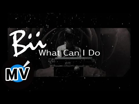 畢書盡 Bii - What can I do (官方版MV)