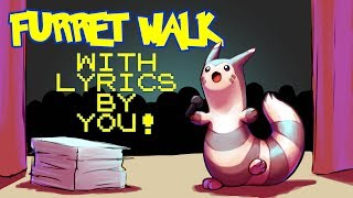 Furret Walk WITH LYRICS BY YOU The Musical (30k sub Special)