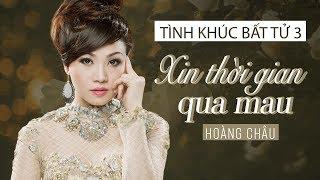XIN THỜI GIAN QUA MAU [AUDIO] - HOÀNG CHÂU