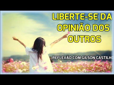 Liberte-se Da Opinião dos Outros - Reflexão do dia com Gilson Castilho