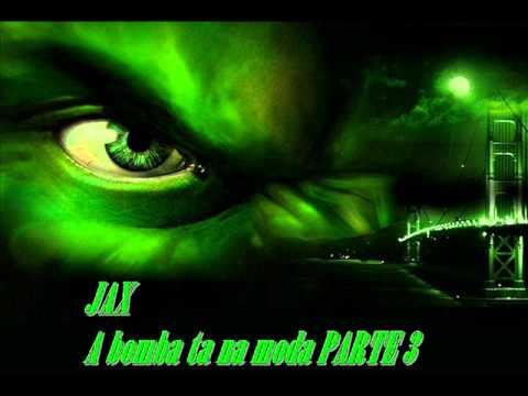 Baixar JAX feat PH - A BOMBA TA NA MODA parte 3