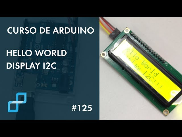 HELLO WORLD DISPLAY I2C | Curso de Arduino #125