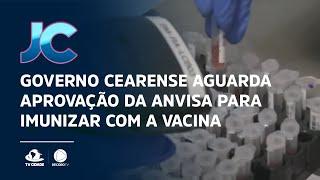 Governo Cearense aguarda aprovação da Anvisa para imunizar com a vacina russa
