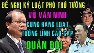 ĐỀ NGHỊ KỶ LUẬT Phó thủ tướng Vũ Văn Ninh cùng hàng loạt tướng lĩnh cao cấp quân đội