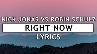 Nick Jonas - Right Now (Lyrics) ft. Robin Schulz