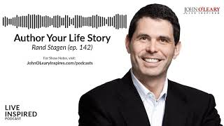 Live Inspired Podcast: Author Your Life Story (Rand Stagen ep. 142)