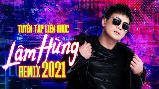 Lâm Hùng Remix 2021 | Tuyển Tập Những Ca Khúc Remix Cực Hay Cực Phiêu Của Ca Sĩ Lâm Hùng